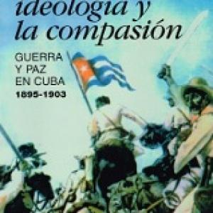 Entre la Ideología y la Compasión. Guerra y Paz en Cuba.