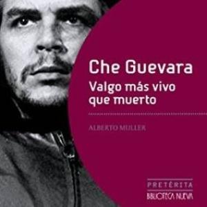 """Che Guevara: """"Valgo más vivo que muerto"""""""